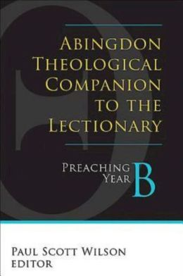 Abingdon Theological Companion to the Lectionary (Year B): Preaching Year B