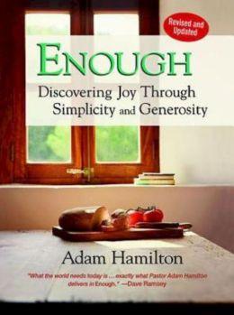 Enough: Discovering Joy through Simplicity and Generosity Adam Hamilton