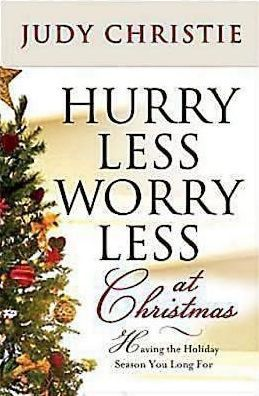 Hurry Less, Worry Less at Christmas: Having the Holiday Season You Long For