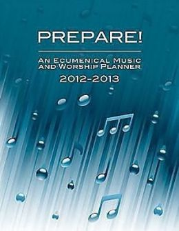 Prepare! 2012-2013: A Weekly Worship Planbook for Pastors and Musicians
