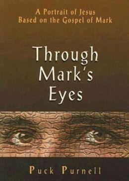 Through Mark's Eyes: A Portrait of Jesus Based on the Gospel of Mark