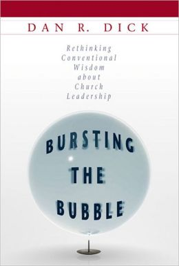 Bursting the Bubble: Rethinking Conventional Wisdom about Church Leadership