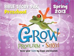 Grow, Proclaim, Serve! Preschool Bible Story Pak Spring 2013: Grow your faith by leaps and bounds