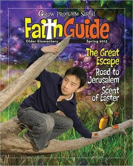 Grow, Proclaim, Serve! Faith Guide for Older Elementary Spring 2013: Grow Your Faith by Leaps and Bounds