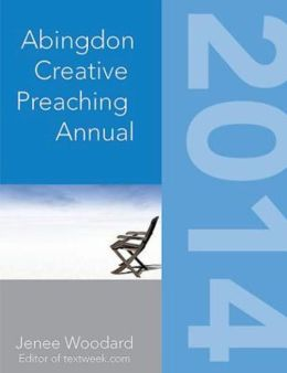 The Abingdon Creative Preaching Annual 2014