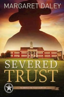 Severed Trust: The Men of the Texas Rangers Book 4