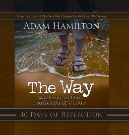 The Way 40 Days of Reflection: Walking in the Footsteps of Jesus