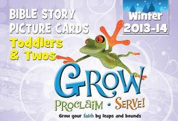 Grow, Proclaim, Serve! Toddlers & Twos Bible Story Picture Cards Winter 2013-14: Grow Your Faith by Leaps and Bounds