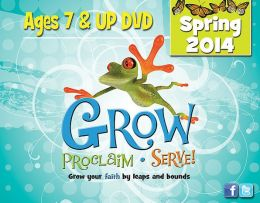 Grow, Proclaim, Serve! Ages 7 & Up DVD Spring 2014: Grow Your Faith by Leaps and Bounds