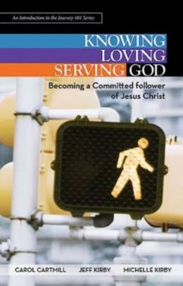 Knowing, Loving, and Serving God: Becoming a Committed Follower of Jesus Christ