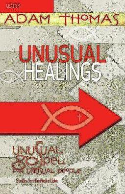 Unusual Healings Leader Guide: Unusual Gospel for Unusual People Studies from the Book of John