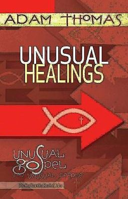 Unusual Healings Personal Reflection Guide: Unusual Gospel for Unusual People Studies from the Book of John