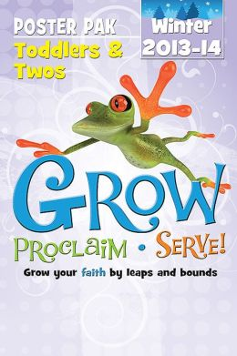 Grow, Proclaim, Serve! Toddlers & Twos Poster Pak Winter 2013-14: Grow Your Faith by Leaps and Bounds