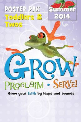 Grow, Proclaim, Serve! Toddlers & Twos Resource Pak Summer 2014: Grow Your Faith by Leaps and Bounds