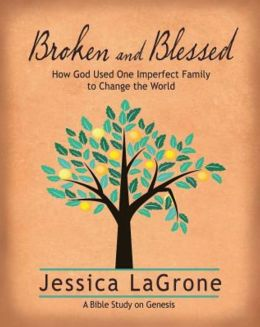 Broken and Blessed Participant Book: How God Used One Imperfect Family to Change the World