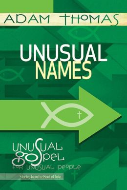 Unusual Names Personal Reflection Guide: Unusual Gospel for Unusual People - Studies from the Book of John