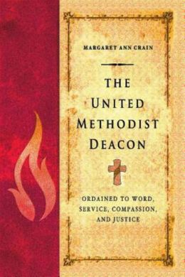 The United Methodist Deacon: Ordained to Word, Service, Compassion, and Justice
