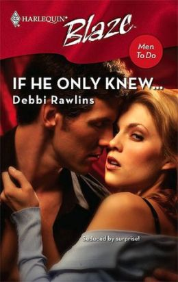 If He Only Knew... (Harlequin Blaze #351)