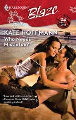 Who Needs Mistletoe? (Harlequin Blaze Series #438)