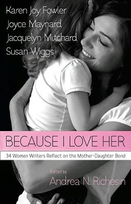Because I Love Her: 34 Women Writers Reflect on the Mother-Daughter Bond