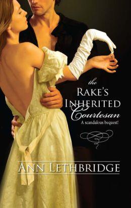 The Rake's Inherited Courtesan (Harlequin Historical Series #941)
