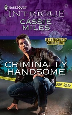 Criminally Handsome (Harlequin Intrigue Series #1126)