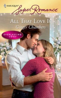 All That Love Is (Harlequin Super Romance Series #1571)