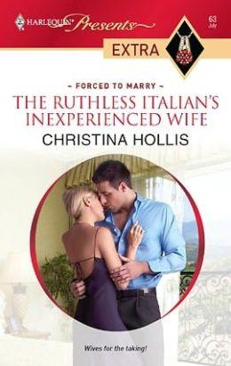 Ruthless Italian's Inexperienced Wife (Harlequin Presents Extra #63)