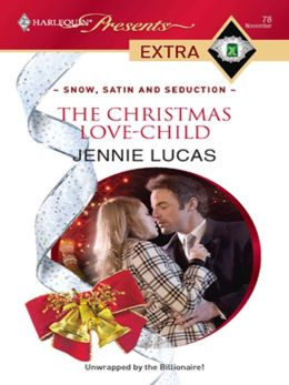 The Christmas Love-Child (Harlequin Presents Extra #78)