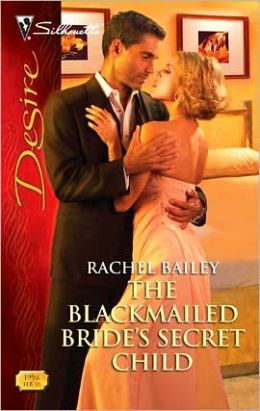 The Blackmailed Bride's Secret Child (Silhouette Desire #1998)