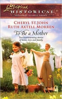 To Be a Mother: Mountain Rose/A Family of Her Own