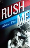 Book Cover Image. Title: Rush Me, Author: Allison Parr
