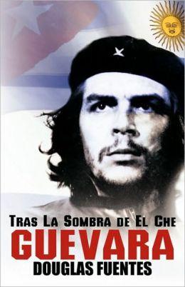 Tras La Sombra De El Che Guevara