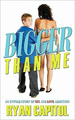 Bigger Than Me: An Untold Story of Sex and Love Addiction