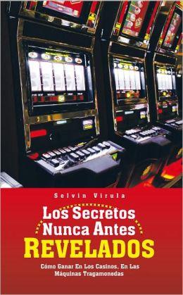 Los Secretos Nunca Antes Revelados: Cómo Ganar En Los Casinos, En Las Máquinas Tragamonedas
