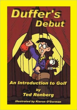 Duffer's Debut: An Introduction to Golf Its Culture, Customs & Conventions