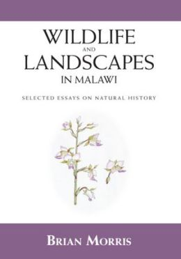 Wildlife And Landscapes In Malawi: Selected Essays On Natural History