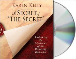 Secret of the Secret: Unlocking the Mysteries of the Runaway Bestseller