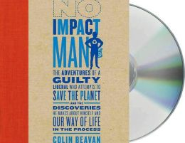 No Impact Man: The Adventures of a Guilty Liberal Who Attempts to Save the Planet and the Discoveries He Makes about Himself and Our Way of Life in the Process