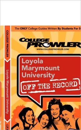 Loyola Marymount University Off the Record (College Prowler Series)