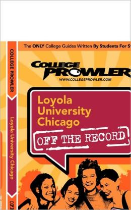 Loyola University Chicago (College Prowler Guide)
