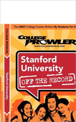 Stanford University Off the Record (College Prowler Series)