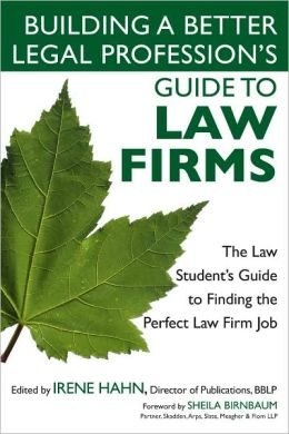 Building a Better Legal Profession's Guide to Law Firms: The Law Student's Guide to Finding the Perfect Law Firm Job