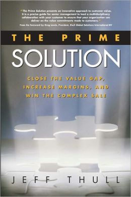 Prime Solution: Close the Value Gap, Increase Margins, and Win the Complex Sale