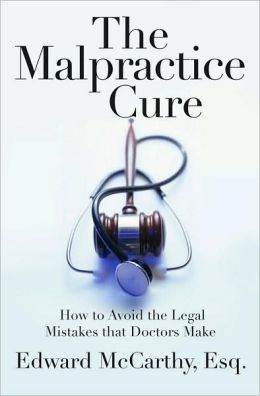 The Malpractice Cure: How to Avoid the Legal Mistakes that Doctors Make