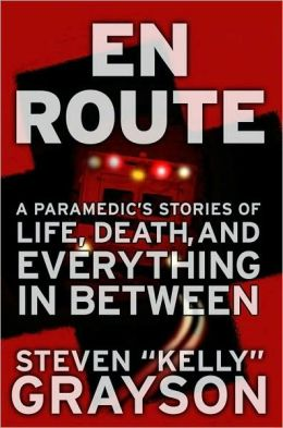 En Route: A Paramedic's Stories of Life, Death, and Everything in Between Steven