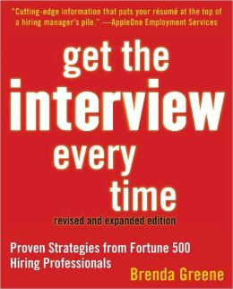 Get the Interview Every Time: Proven Strategies from Fortune 500 Hiring Professionals