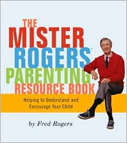 The Mr. Rogers Book of Parenting Resource Book