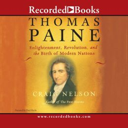 Thomas Paine: Enlightenment, Revolution, and the Birth of the Modern Nations