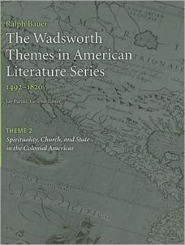 The Wadsworth Themes American Literature Series, 1492-1820 Theme 2: Spirituality, Church, and State in the Colonial Americas
